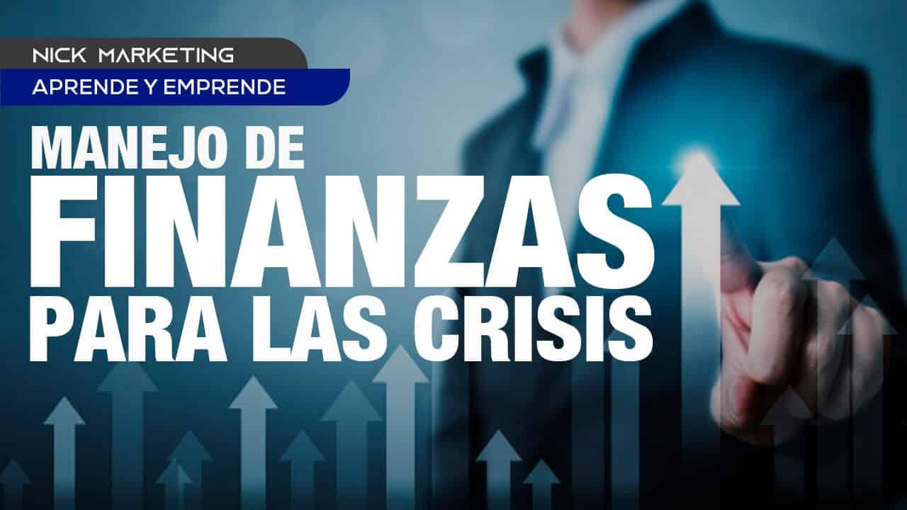 como manejar mis finanzas en tiempos de crisis economica