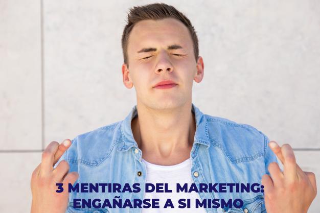 3 mentiras del marketing que los dueños de negocios se dicen a sí mismos